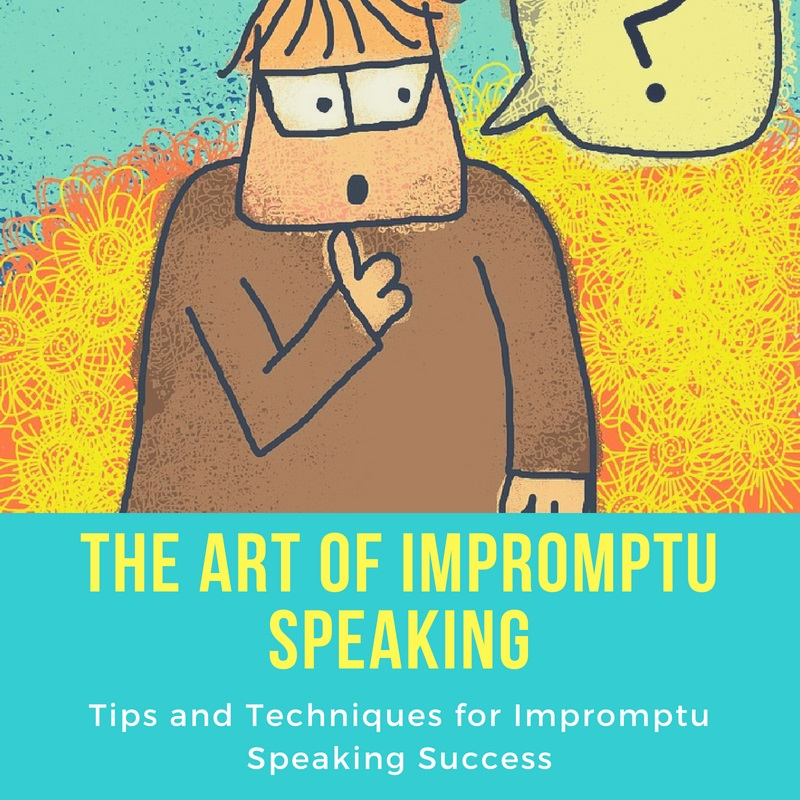 Tips and Techniques on the art of impromptu speaking
